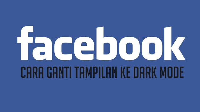 Cara ubah tampilan baru Facebook Dark Mode