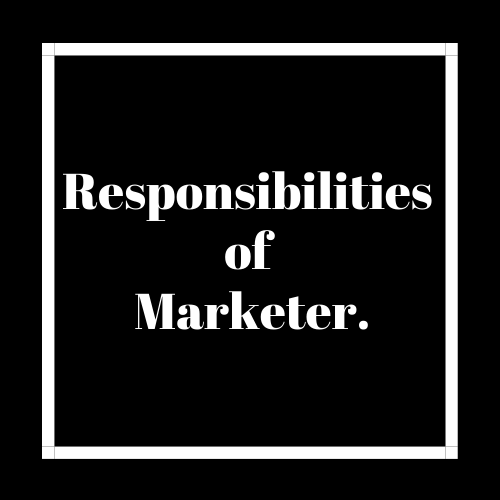 Responsibilities of a Marketer.