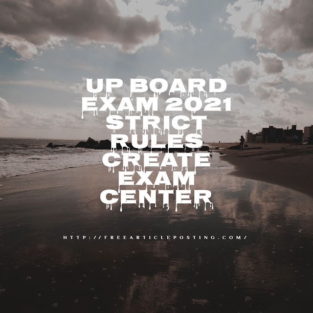 UP Board Exam 2021 Strict rules create exam center