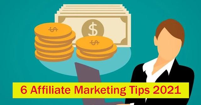 6 Affiliate Marketing Tips  - 2021