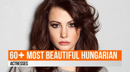 LIST: 60+ Most Beautiful Hungarian Actresses