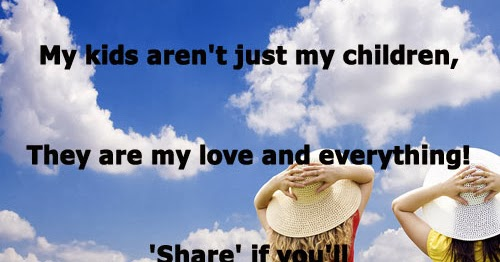 My Kids Aren't Just My Children, They Are My Love And