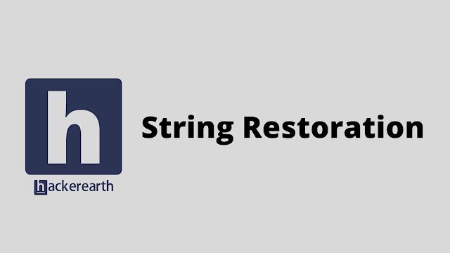 HackerEarth String Restoration problem solution