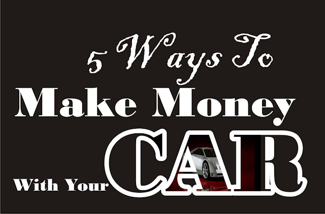 5 Ways To Make Money With Your CAR