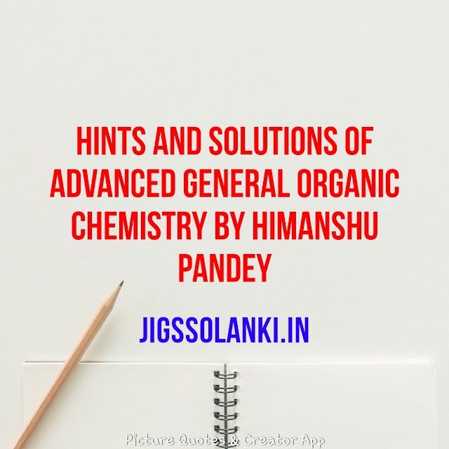 HINTS AND SOLUTIONS OF ADVANCED GENERAL ORGANIC CHEMISTRY BY HIMANSHU PANDEY