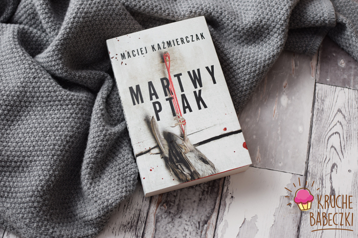 """""""Martwy ptak"""" Maciej Kaźmierczak"""