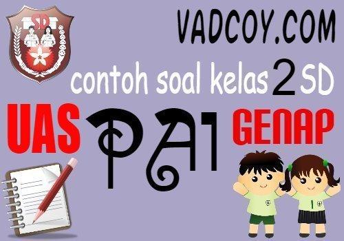 Contoh Soal UAS/PAS PAI Kelas 2 SD Semester Genap Tahun 2020/2021