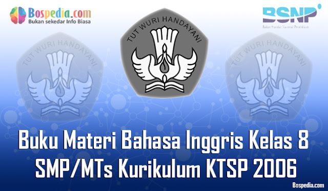 Selamat pagi sahabat bospedia yang baik hati Lengkap - Buku Materi Bahasa Inggris Kelas 8 SMP/MTs Kurikulum KTSP 2006 Terbaru