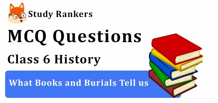 MCQ Questions for Class 6 History: Ch 5 What Books and Burials Tell us