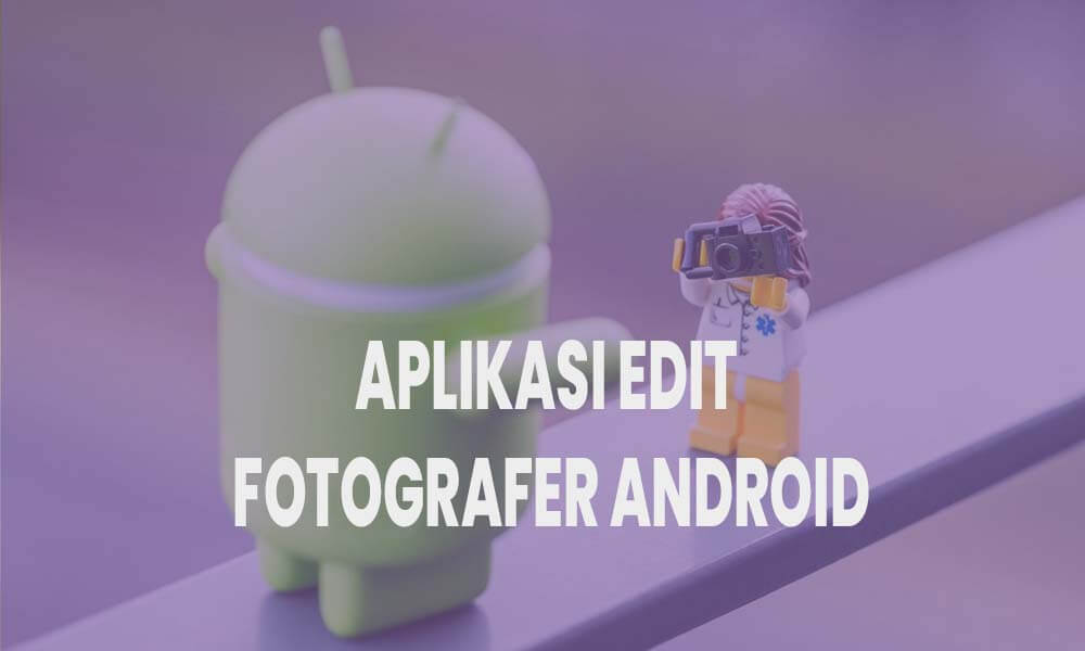 aplikasi edit fotografer android