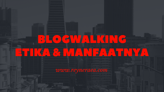 manfaat blog walking dan etika dalam blog walking