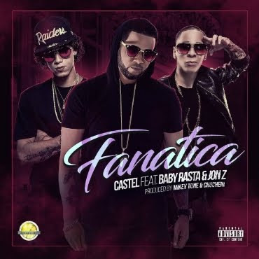 Castel Ft. Baby Rasta y Jon Z – Fanática (Prod. Mikey Tone & Chuchein)