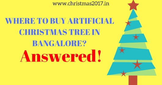Where To Buy Artificial Christmas Tree In Bangalore - Answered Here