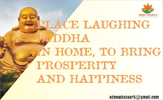 PLACE LAUGHING BUDDHA IN HOME, TO BRING PROSPERITY AND HAPPINESS
