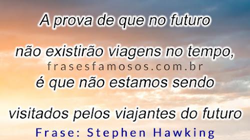 Frase de Stephen Hawking sobre Viagem no Tempo