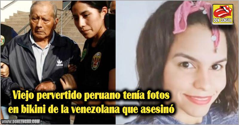 Viejo pervertido peruano tenía fotos en bikini de la venezolana que asesinó