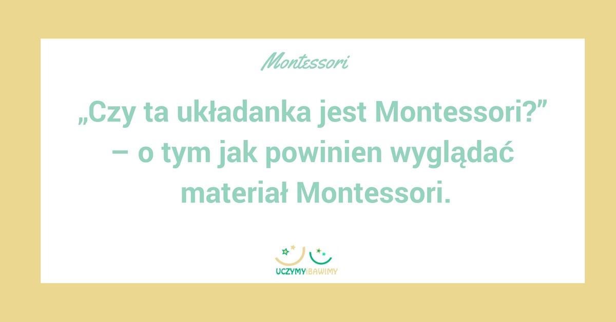 """""""Czy ta ukladanka jest Montessori?"""" -  o tym jak powinien wyglądać materiał Montessori"""