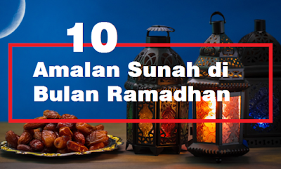 Amalan Sunah di Bulan Ramadhan