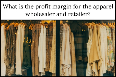 What is the profit margin for the apparel wholesaler and retailer?
