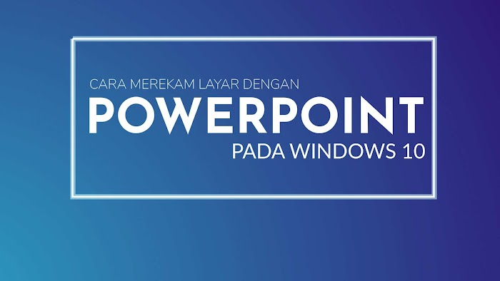Cara Unik Merekam Layar Windows 10 hanya dengan Microsoft PowerPoint