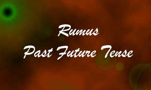 Macam Macam dan Rumus Past Future Tense Lengkap