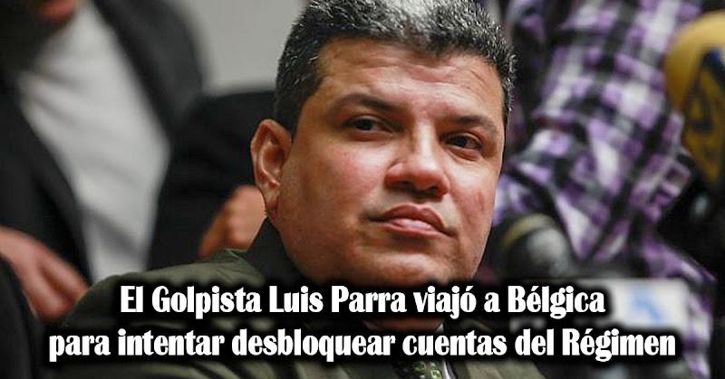 El Usurpador Luis Parra viajó a Bélgica para intentar desbloquear cuentas del Régimen