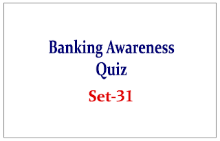 Important Banking Awareness Quiz for Upcoming Bank PO and Clerk Exams Set-31