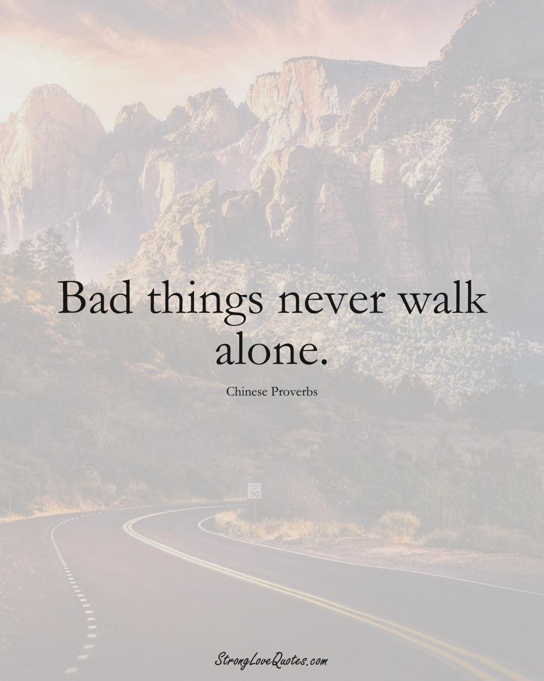 Bad things never walk alone. (Chinese Sayings);  #AsianSayings