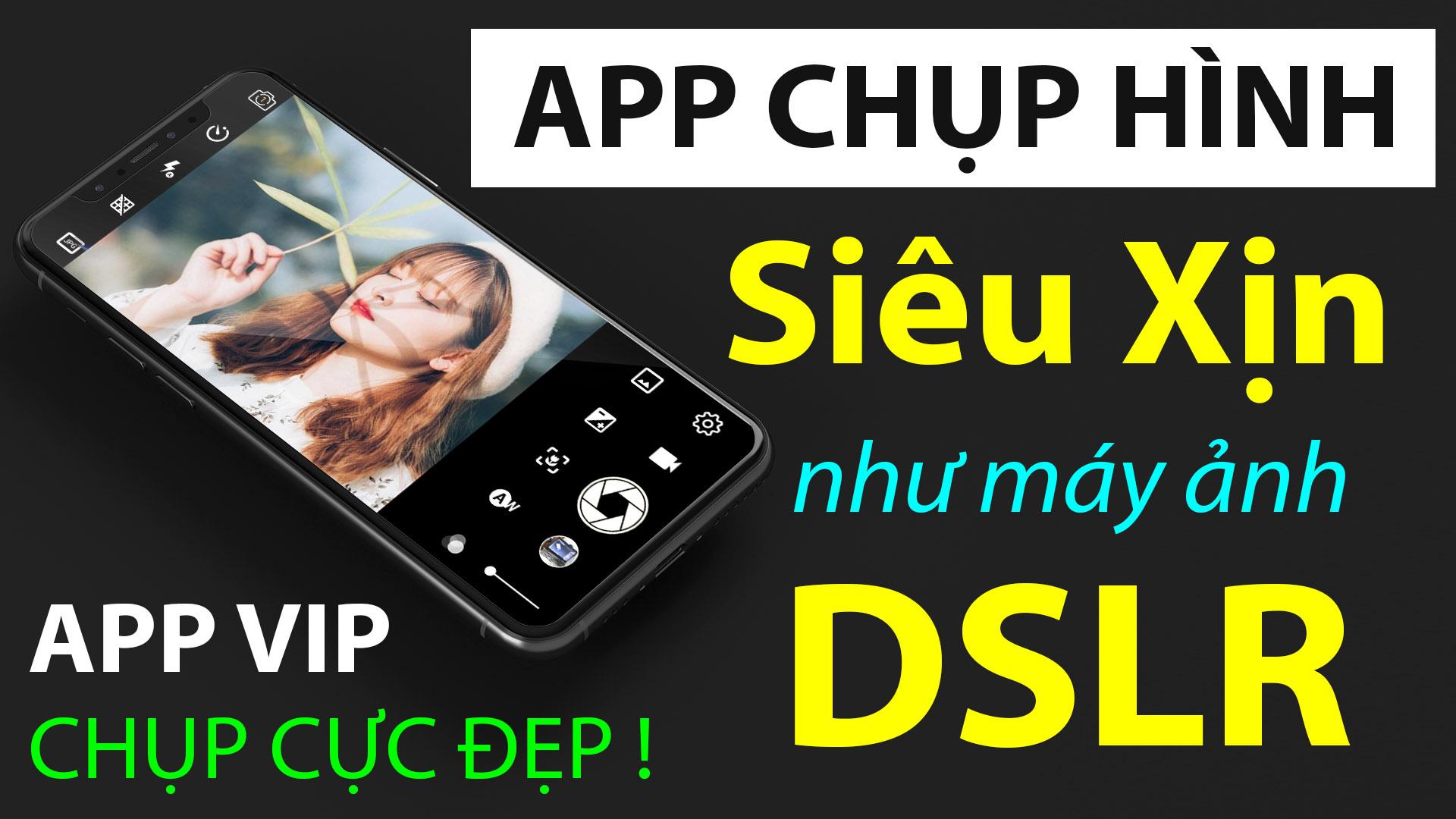 Ứng dụng chụp ảnh Siêu Đẹp như máy DSLR Xịn cho điện thoại Android. AE cài thử chưa