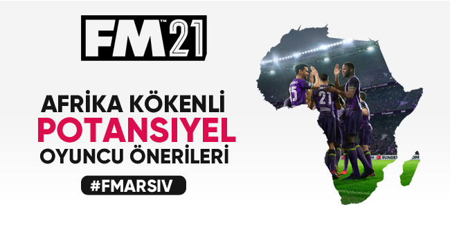 fm 2021 potansiyel afrikalı oyuncular öneri