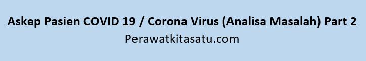 Analisa Masalah Askep Pasien COVID, Askep Pasien COVID 19 / Corona Virus (Analisa Masalah) Part 2