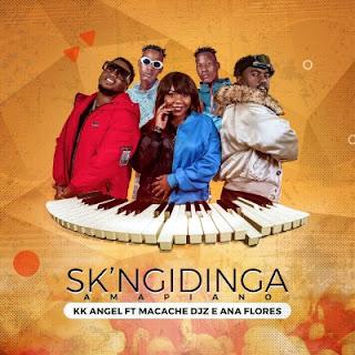 KK Angel – Sk' Ngidinga (feat. Macache Djz & Ana Flores) [2020] DOWNLOAD MP3