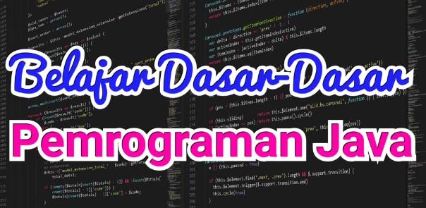 Belajar Dasar-Dasar Pemrograman Java Dan Tools-Tools Yang Harus Dipersiapkan