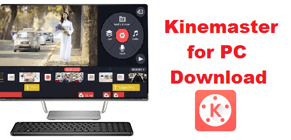 KineMaster for PC Windows (10, 8, 8 1 & 7) - Free Download