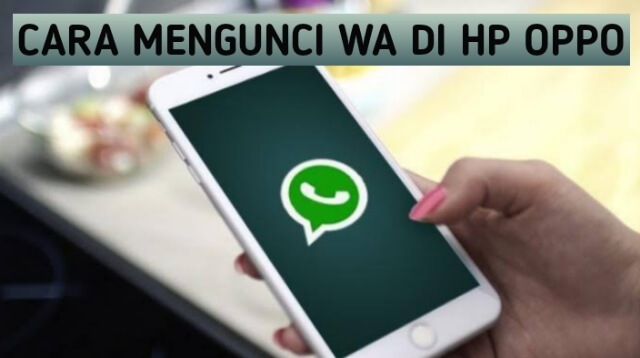 Cara Mengunci Aplikasi WhatsApp di HP Oppo