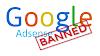 Real Reasons Google Bans/Disables Adsense Account