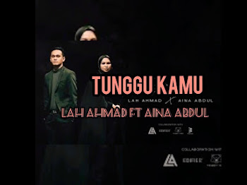 Lirik Lagu Tunggu Kamu Lah Ahmad ft. Aina Abdul