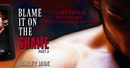 Cover Reveal - Blame It On The Shame part 2 by Ashley Jade