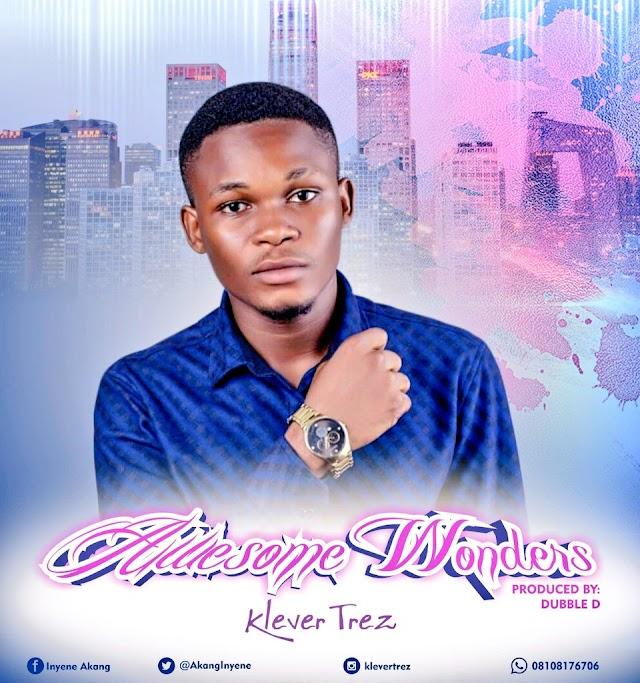 [ NEW MUSIC] Mp3: Awesome Wonders -  Klever Trez  ( Prod. by Dubble D ) @Premium9ja  @Akanginyene.