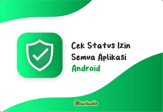 Cek Semua Status Izin Aplikasi Android
