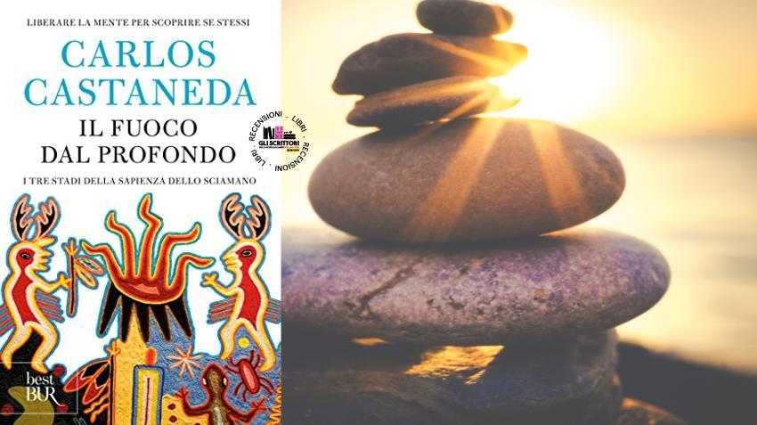 Recensione: Il fuoco dal profondo, di Carlos Castaneda