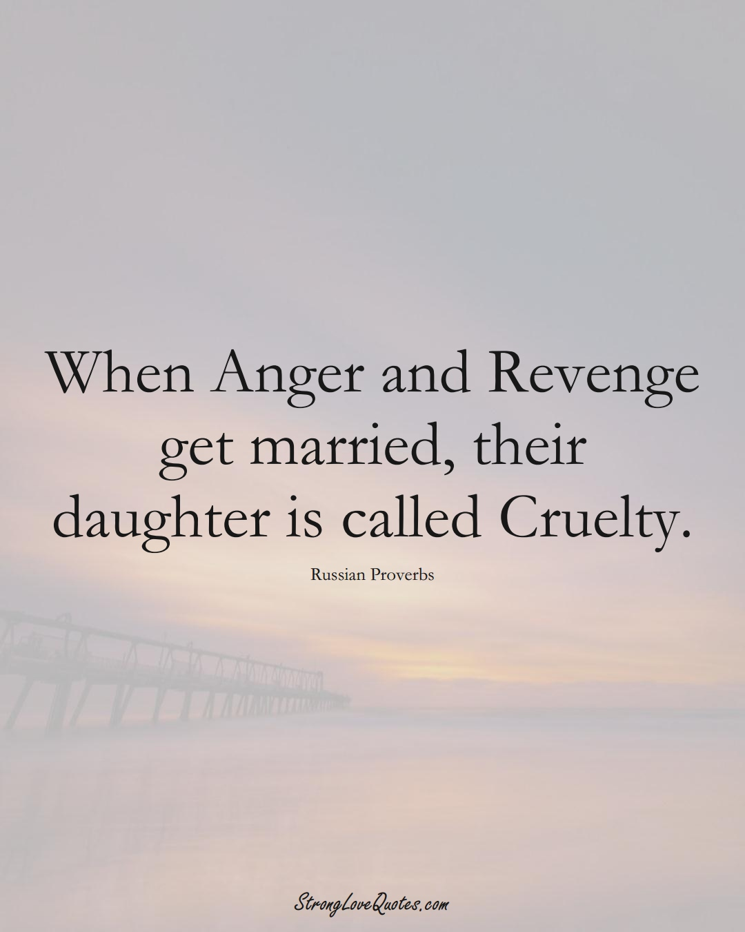 When Anger and Revenge get married, their daughter is called Cruelty. (Russian Sayings);  #AsianSayings
