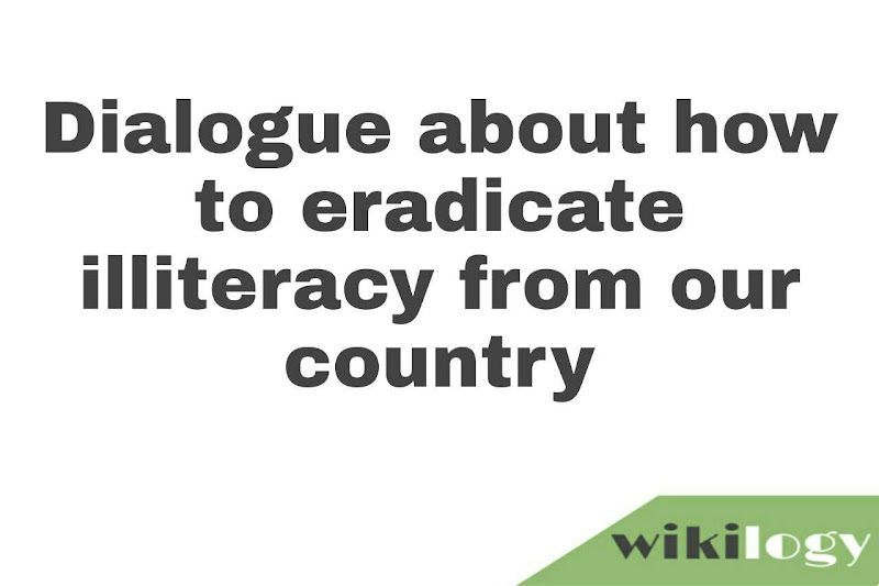 Dialogue about how to eradicate illiteracy from our country