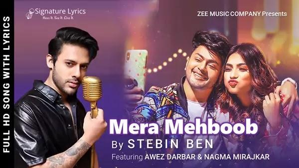 Mera Mehboob Lyrics - Stebin Ben - Ft. Awez Darbar & Nagma Mirajkar