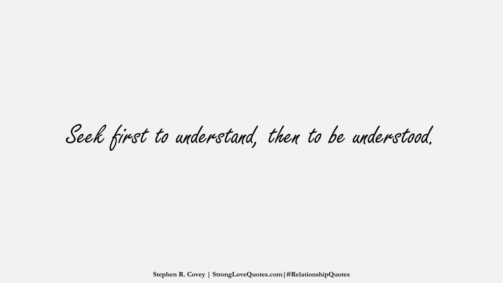 Seek first to understand, then to be understood. (Stephen R. Covey);  #RelationshipQuotes