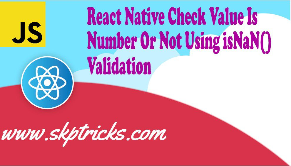 React Native Check Value Is Number Or Not Using isNaN() Validation