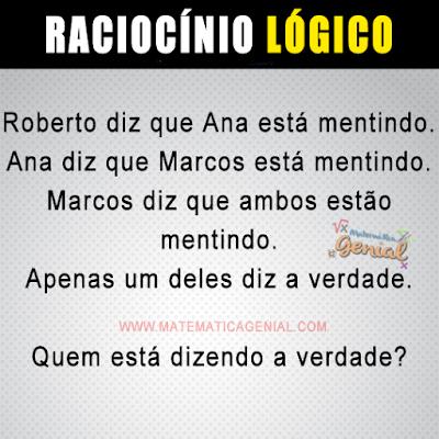 Roberto diz que Ana está mentindo. Ana diz que Marcos está mentindo....