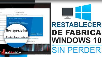 Como Restablecer Windows 10 de Fabrica, Sin Perder tus Archivos