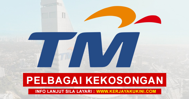 Telekom Malaysia (TM) Buka Pengambilan Pelbagai Kekosongan Jawatan Terkini ~ Mohon Sekarang!