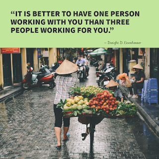 """funny work quote of the day (""""It is better to have one person working with you than three people working for you."""" — Dwight D. Eisenhower).3"""